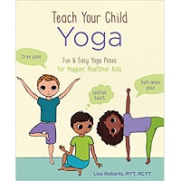 Teach Your Child Yoga by Lisa Roberts