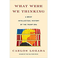 What were we thinking by Carlos Lozada