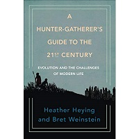 A Hunter-Gatherer's Guide to the 21st Century by Heather Heying