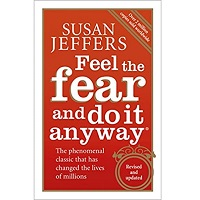 Feel the Fear and Do It Anyway by Susan Jeffers PhD