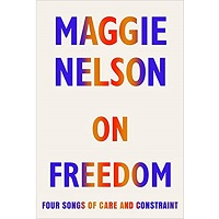 On Freedom by Maggie Nelson