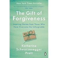 The Gift of Forgiveness by Katherine Schwarzenegger Pratt