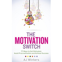 The Motivation Switch by AJ Winters