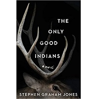 The Only Good Indians by Stephen Graham Jone