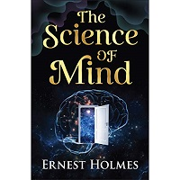 The Science of the Mind by Ernest Holmes