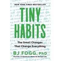 Tiny Habits by BJ PhD Fogg