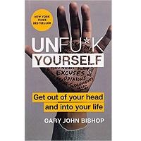 Unfu*k Yourself by Gary John Bishop