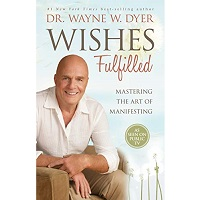 Wishes Fulfilled by Dr. Wayne W. Dyer