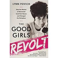 The Good Girls Revolt by Lynn Povich