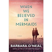 When We Believed in Mermaids by Barbara O'Neal